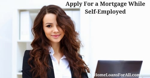 apply for a mortgage while self-employed