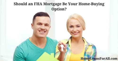 Should An FHA Mortgage Be Your Home-Buying Option?