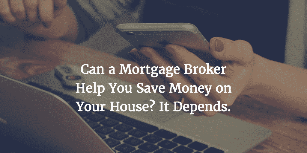 Working With A Mortgage Broker. Can It Save You Money?