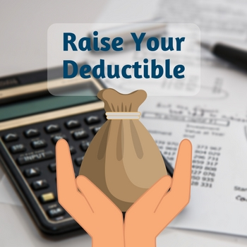 lower homeowners insurance - raise your deductible