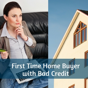First Time Home Buyer with Bad Credit