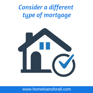 Consider a different type of mortgage