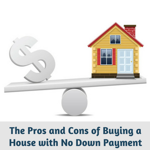 Down Payment On A House >> The Pros And Cons Of Buying A House With No Down Payment