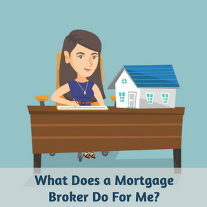 What Does a Mortgage Broker Do For Me