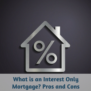 What is an Interest Only Mortgage_ Pros and Cons