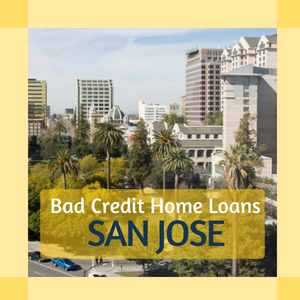 Home loans for bad credit in San Jose