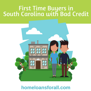 first time buyers in south carolina with a bad credit