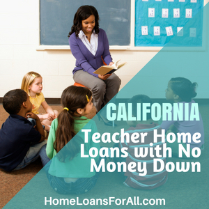 California teacher home loans with no money down