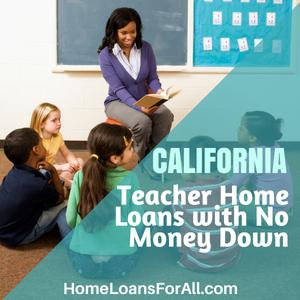 California teacher home loans with no money down